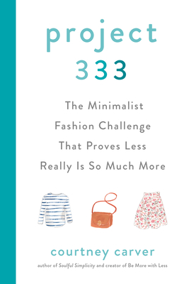 Project 333: The Minimalist Fashion Challenge That Proves Less Really Is So Much More by Courtney Carver