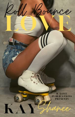 Roll Bounce Love by Kay Shanee