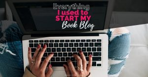 Everything I Used to Start My Book Blog