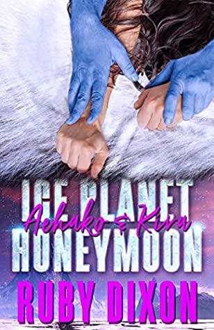 Ice Planet Honeymoon: Aehako and Kira by Ruby Dixon