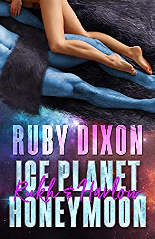 Ice Planet Honeymoon: Rukh and Harlow by Ruby Dixon