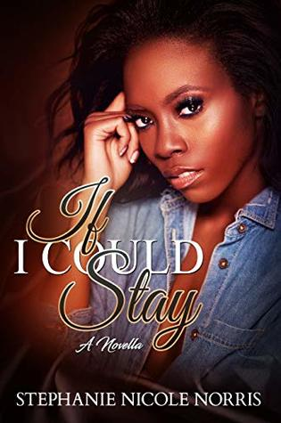 If I Could Stay by Stephanie Nicole Norris