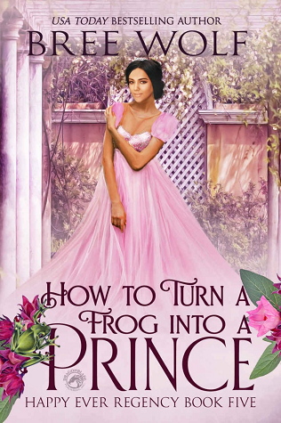 How to Turn a Frog Into a Prince by Bree Wolf